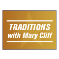 Traditions with Mary Cliff